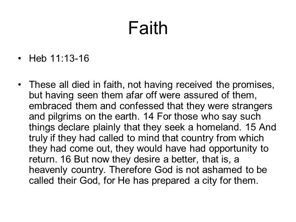 Faith Heb 11:13-16.
