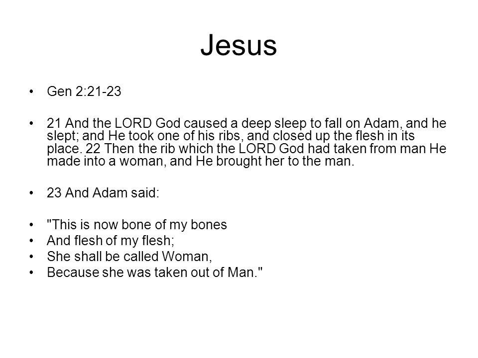 Jesus Gen 2:21-23.