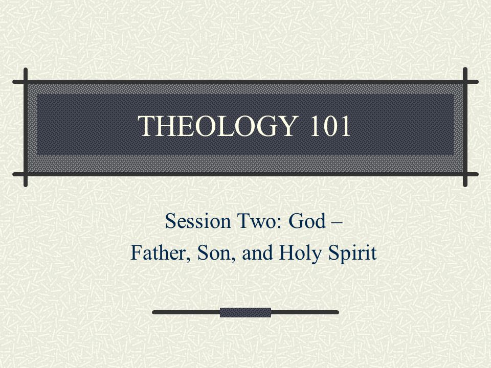 Session Two: God – Father, Son, and Holy Spirit