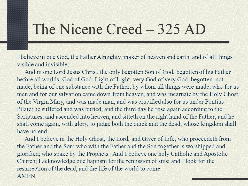 The Nicene Creed – 325 AD I believe in one God, the Father Almighty, maker of heaven and earth, and of all things visible and invisible;