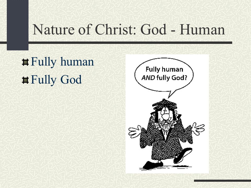 Nature of Christ: God - Human