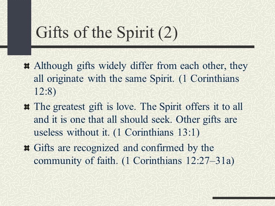 Gifts of the Spirit (2) Although gifts widely differ from each other, they all originate with the same Spirit. (1 Corinthians 12:8)