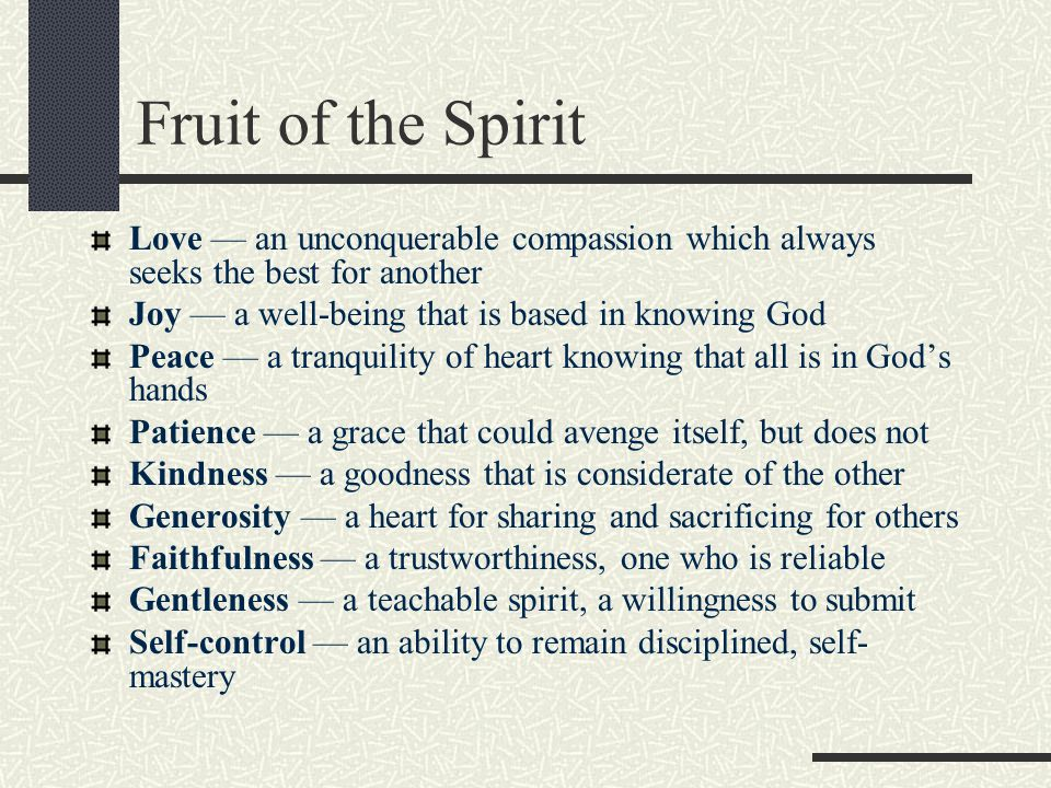 Fruit of the Spirit Love — an unconquerable compassion which always seeks the best for another. Joy — a well-being that is based in knowing God.