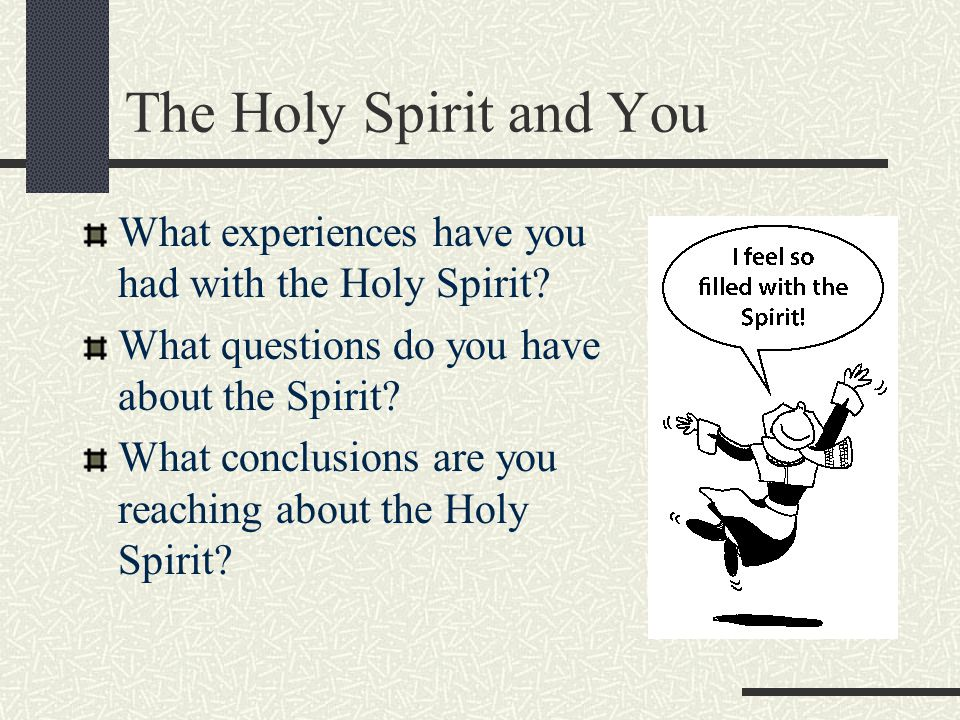 The Holy Spirit and You What experiences have you had with the Holy Spirit What questions do you have about the Spirit