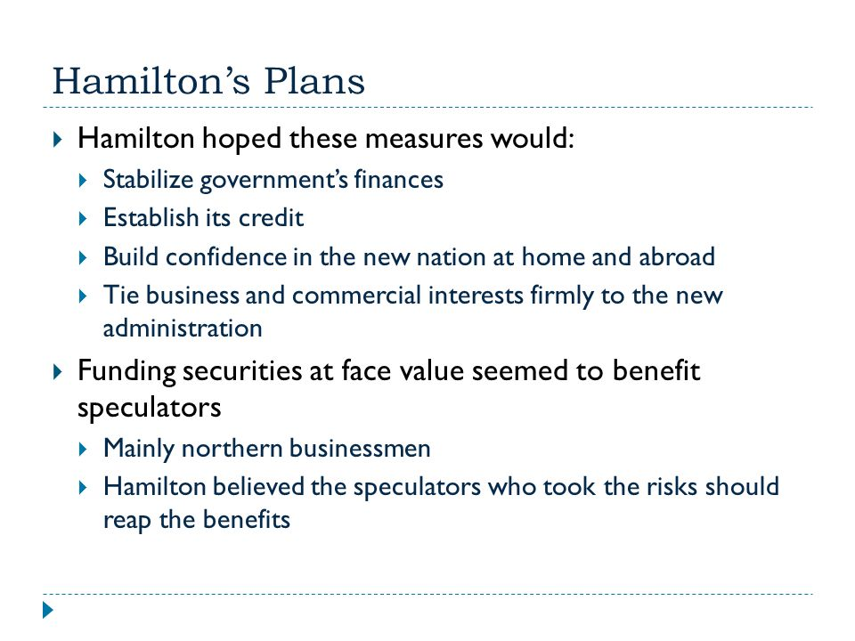 Hamilton's Plans Hamilton hoped these measures would: