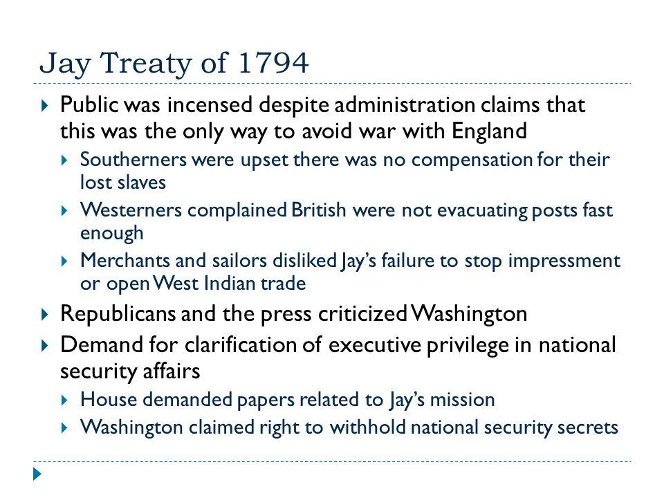 Jay Treaty of 1794 Public was incensed despite administration claims that this was the only way to avoid war with England.