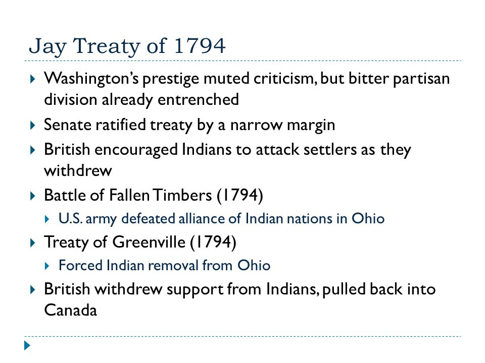 Jay Treaty of 1794 Washington's prestige muted criticism, but bitter partisan division already entrenched.