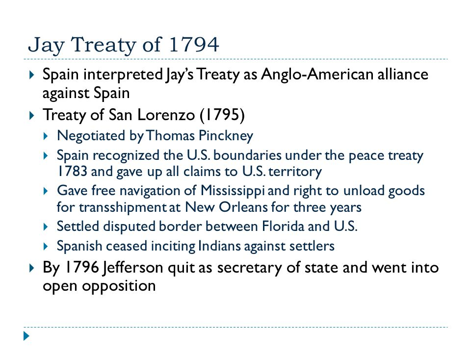 Jay Treaty of 1794 Spain interpreted Jay's Treaty as Anglo-American alliance against Spain. Treaty of San Lorenzo (1795)