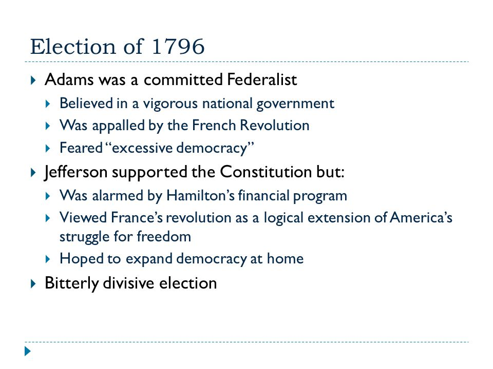 Election of 1796 Adams was a committed Federalist