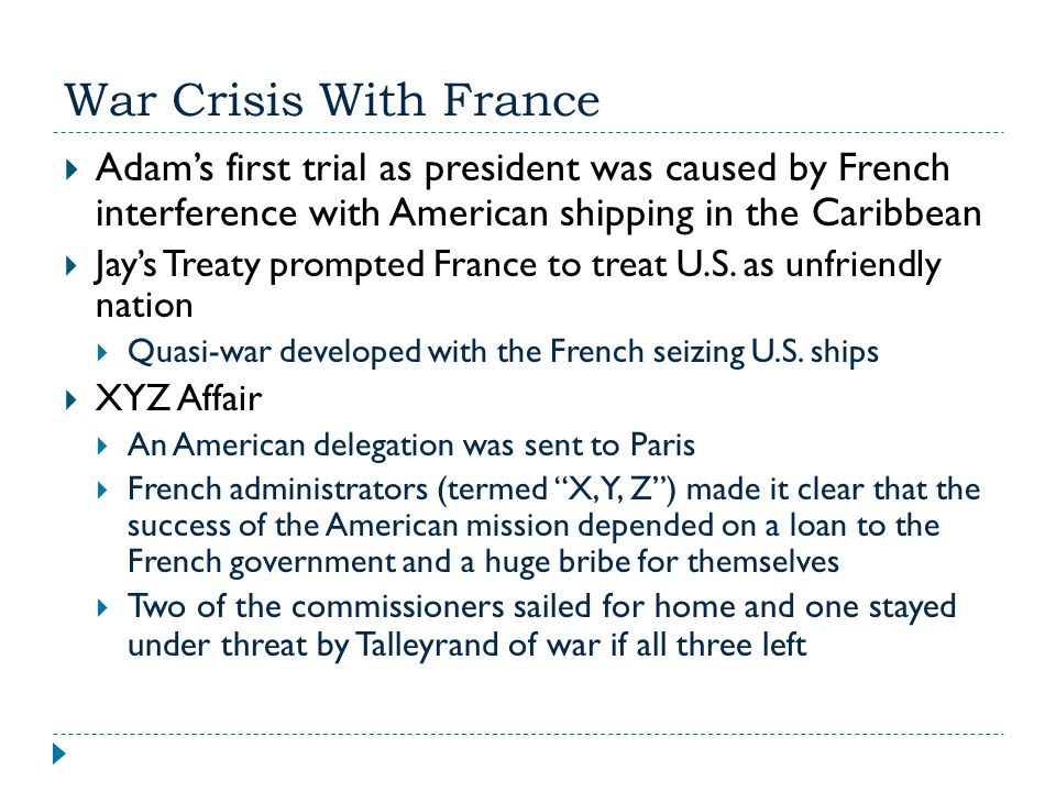 War Crisis With France Adam's first trial as president was caused by French interference with American shipping in the Caribbean.