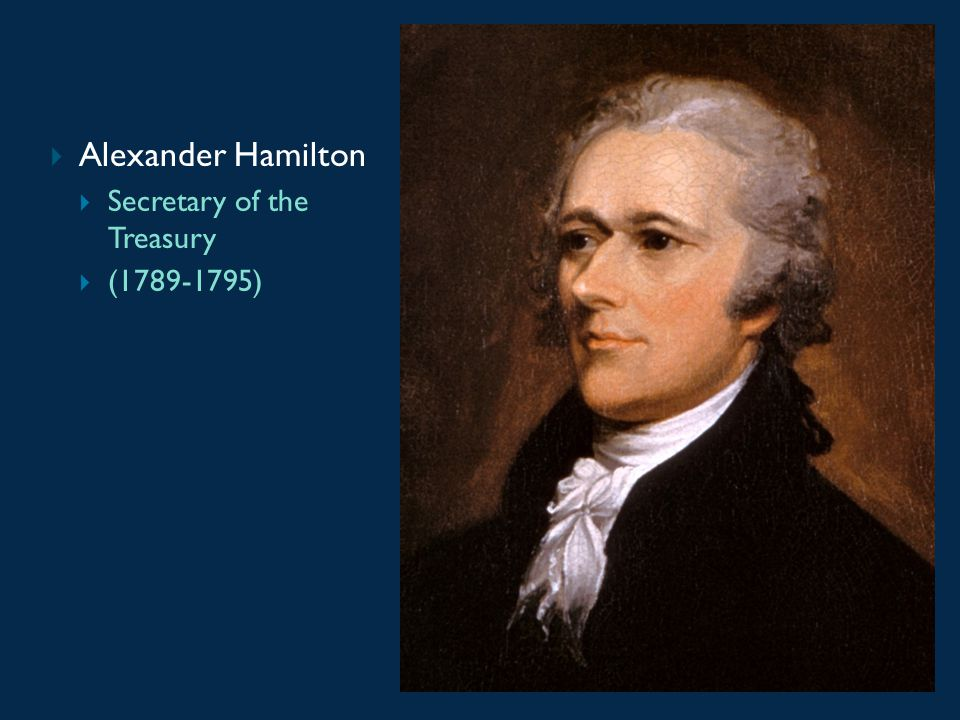 Alexander Hamilton Secretary of the Treasury (1789-1795)