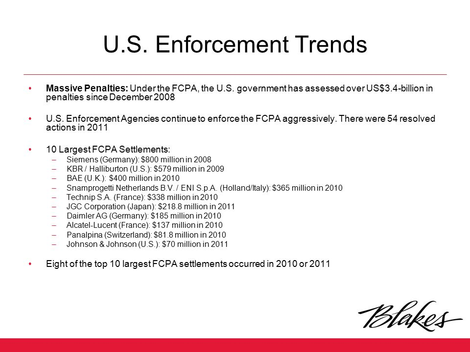 U.S. Enforcement Trends Massive Penalties: Under the FCPA, the U.S. government has assessed over US$3.4-billion in penalties since December 2008.