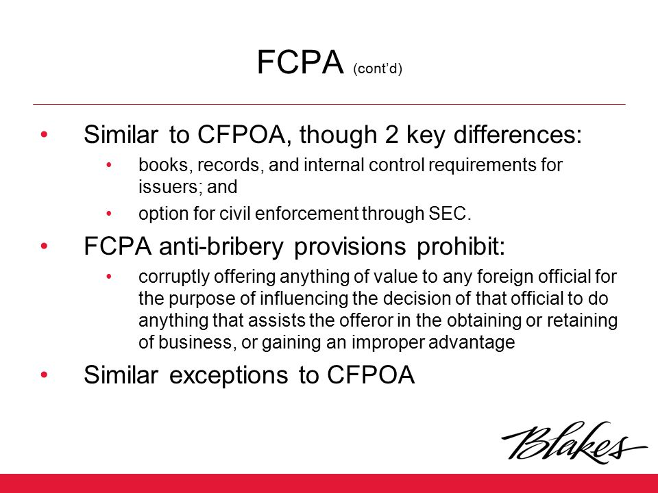 FCPA (cont'd) Similar to CFPOA, though 2 key differences: