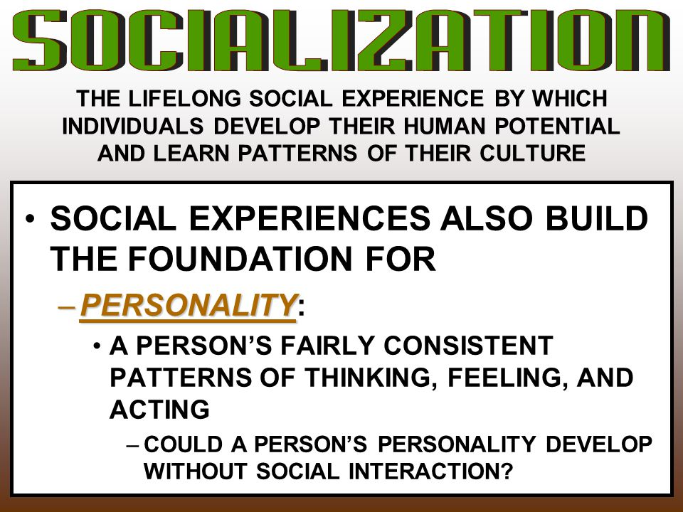 SOCIAL EXPERIENCES ALSO BUILD THE FOUNDATION FOR