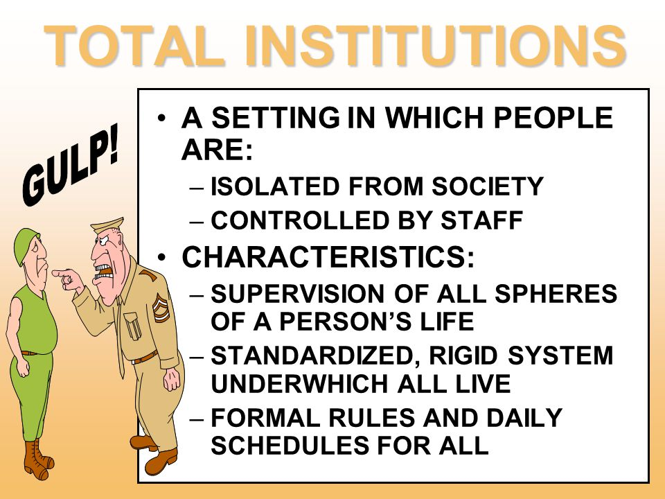 TOTAL INSTITUTIONS A SETTING IN WHICH PEOPLE ARE: CHARACTERISTICS: