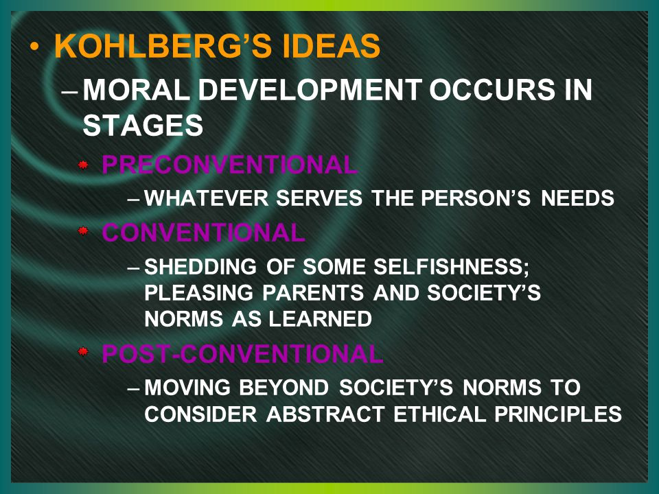 KOHLBERG'S IDEAS MORAL DEVELOPMENT OCCURS IN STAGES PRECONVENTIONAL