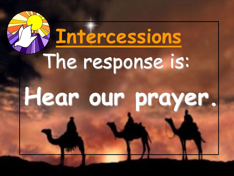 Intercessions The response is: Hear our prayer. 20