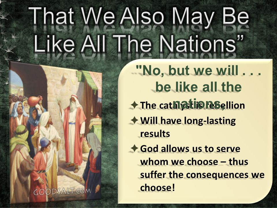 No, but we will . . . be like all the nations,