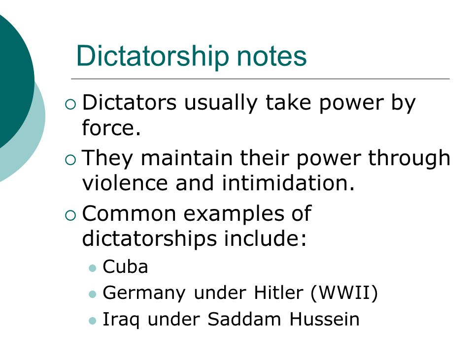 Dictatorship notes Dictators usually take power by force.