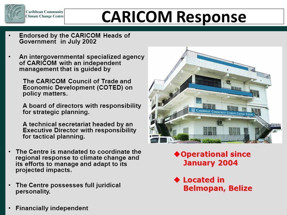 CARICOM Response Operational since January 2004 Located in