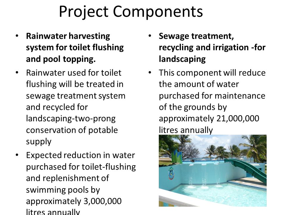 Project Components Rainwater harvesting system for toilet flushing and pool topping.