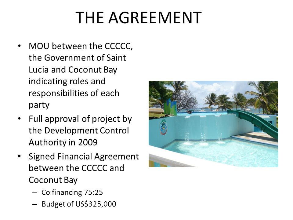 THE AGREEMENT MOU between the CCCCC, the Government of Saint Lucia and Coconut Bay indicating roles and responsibilities of each party.