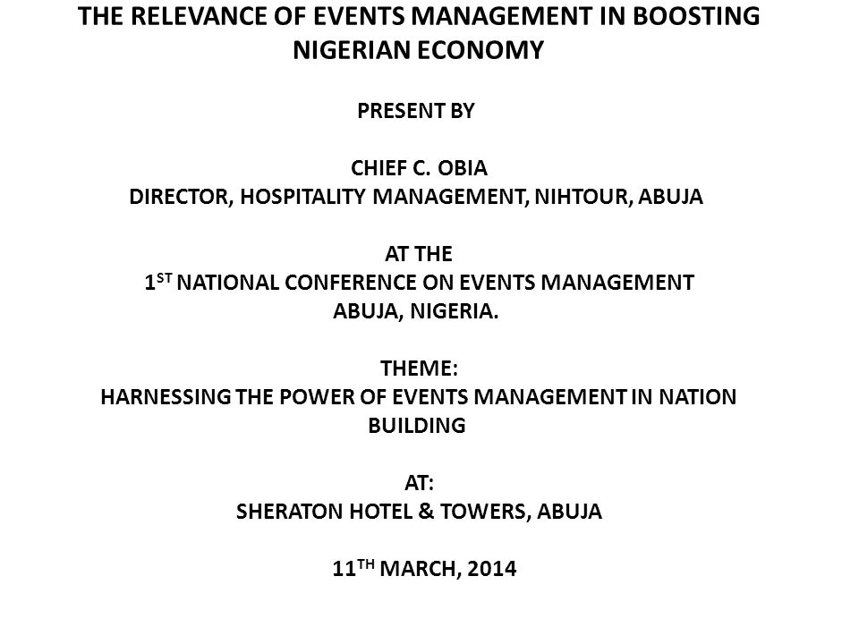 THE RELEVANCE OF EVENTS MANAGEMENT IN BOOSTING NIGERIAN ECONOMY PRESENT BY CHIEF C.