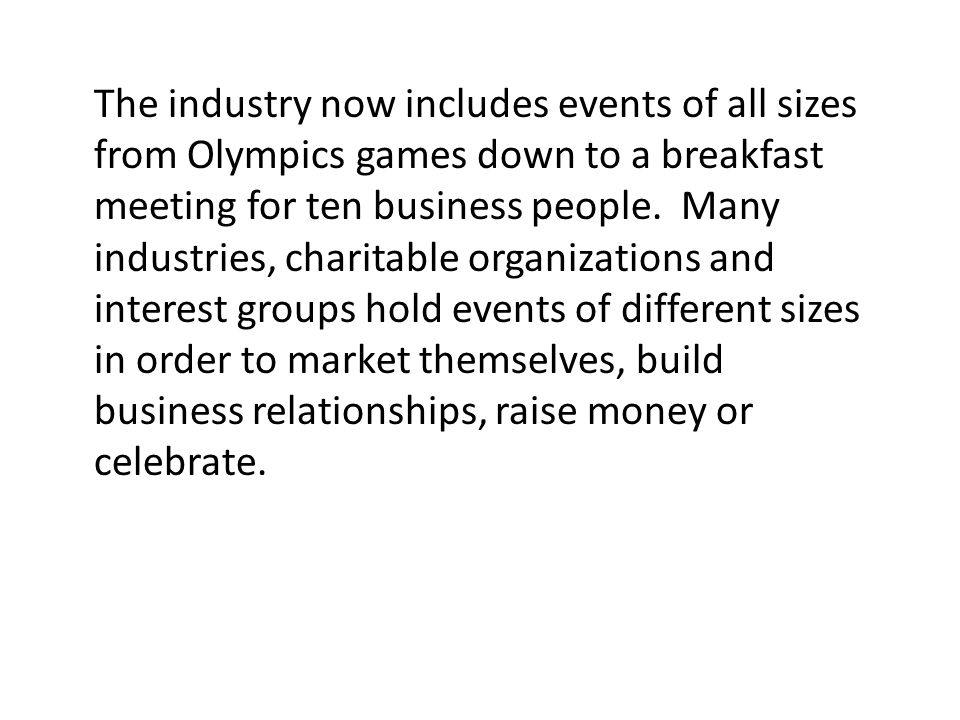 The industry now includes events of all sizes from Olympics games down to a breakfast meeting for ten business people.
