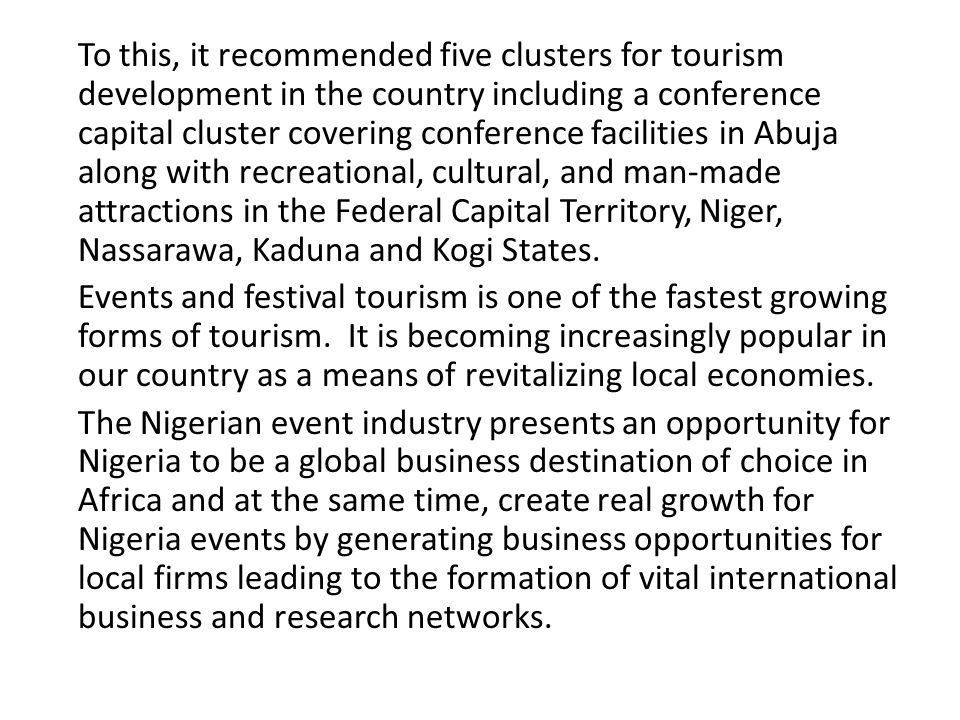 To this, it recommended five clusters for tourism development in the country including a conference capital cluster covering conference facilities in Abuja along with recreational, cultural, and man-made attractions in the Federal Capital Territory, Niger, Nassarawa, Kaduna and Kogi States.