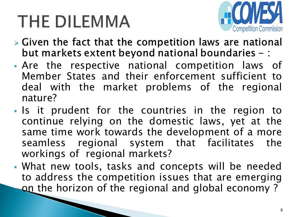 THE DILEMMA Given the fact that the competition laws are national but markets extent beyond national boundaries - :