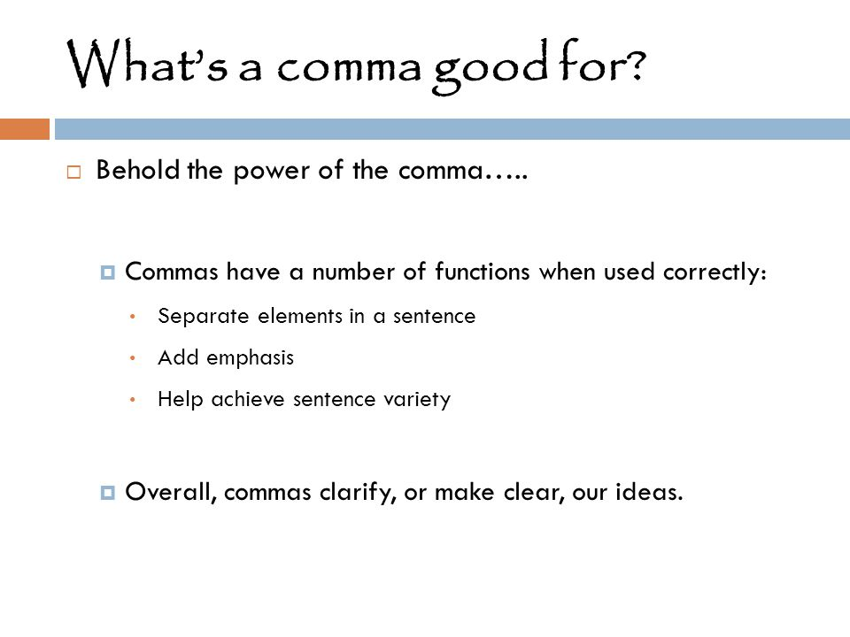 What's a comma good for Behold the power of the comma…..