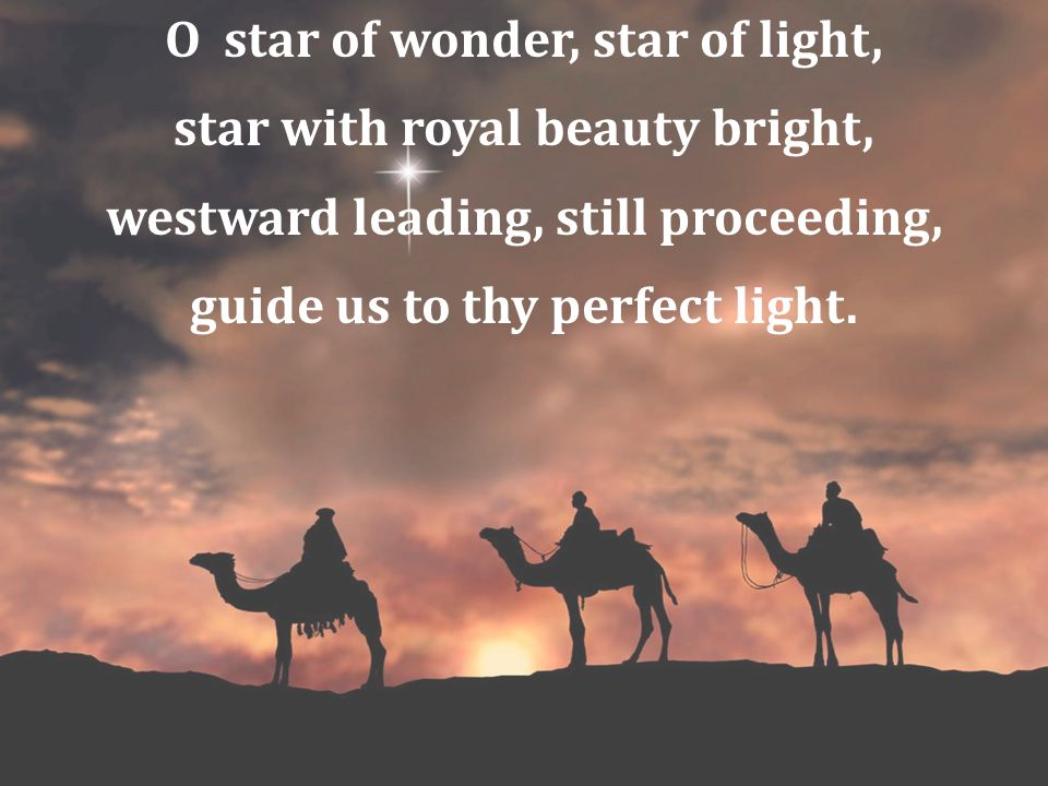 O star of wonder, star of light, star with royal beauty bright,
