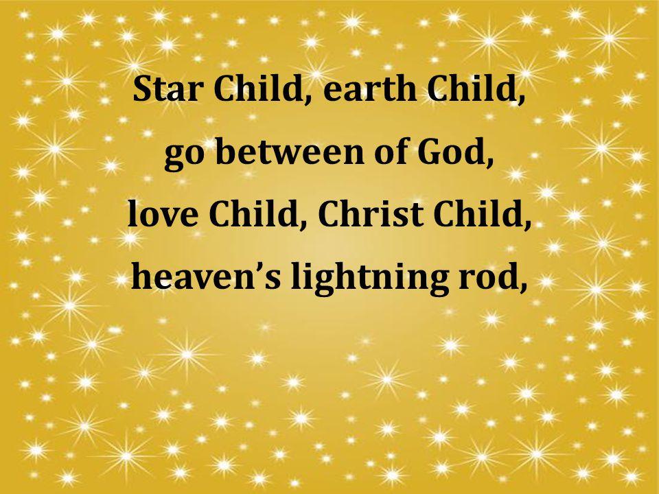love Child, Christ Child, heaven's lightning rod,