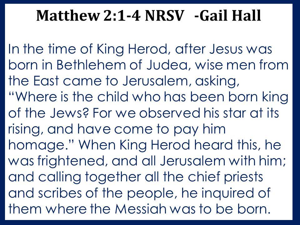Matthew 2:1-4 NRSV -Gail Hall