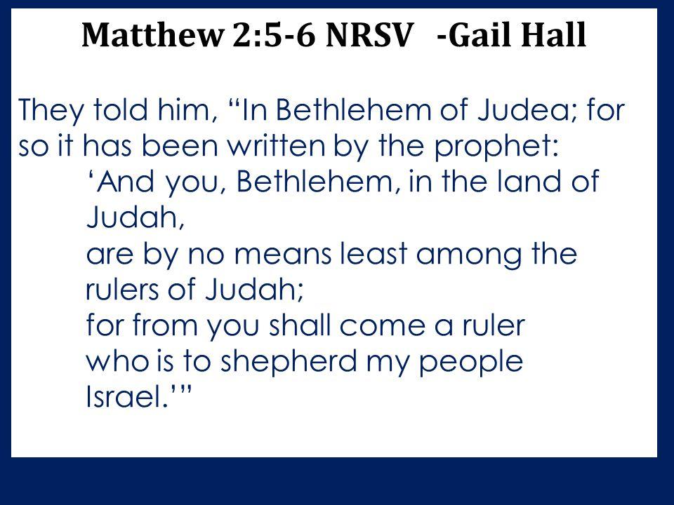 Matthew 2:5-6 NRSV -Gail Hall