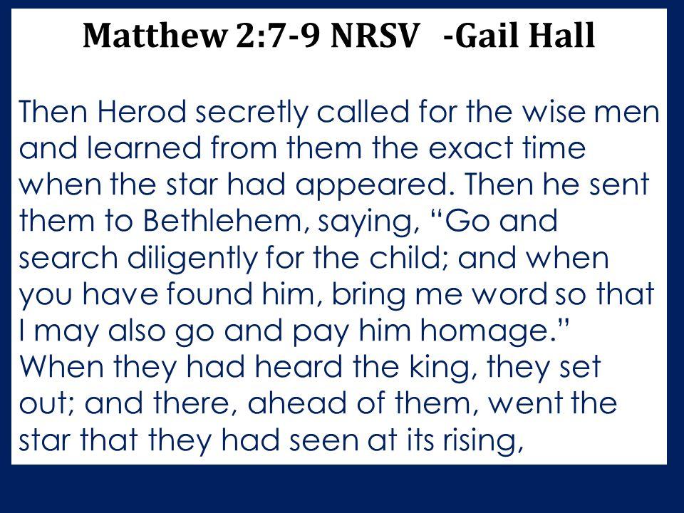 Matthew 2:7-9 NRSV -Gail Hall