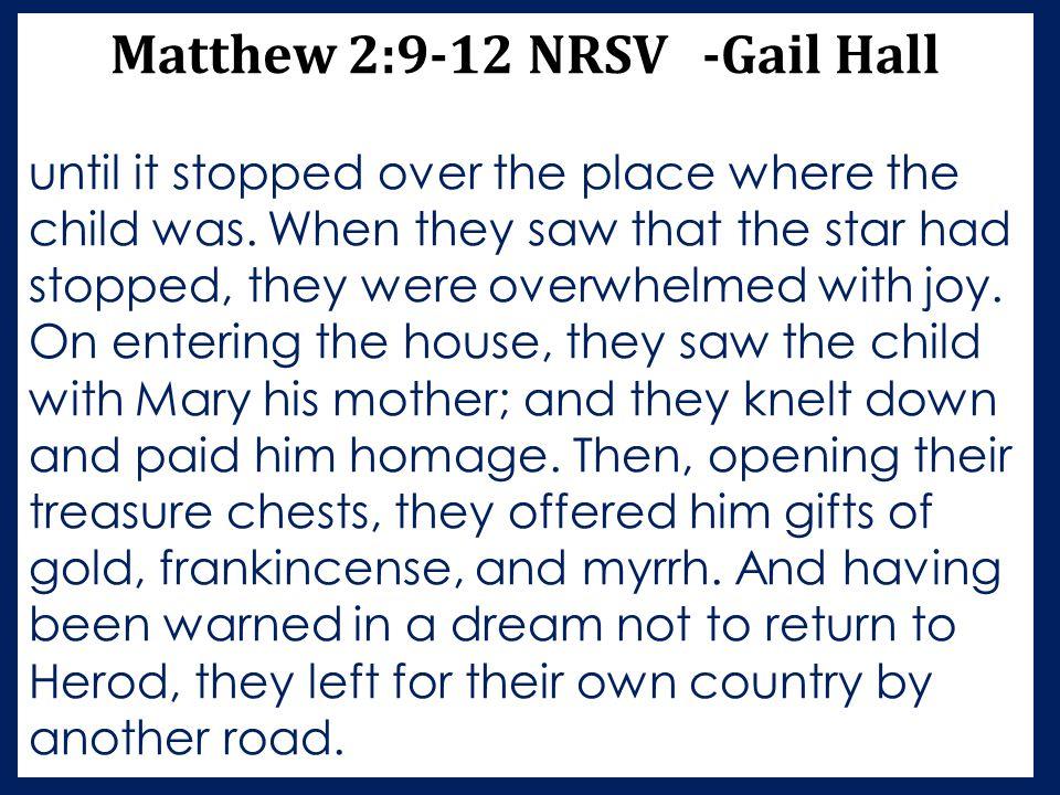 Matthew 2:9-12 NRSV -Gail Hall