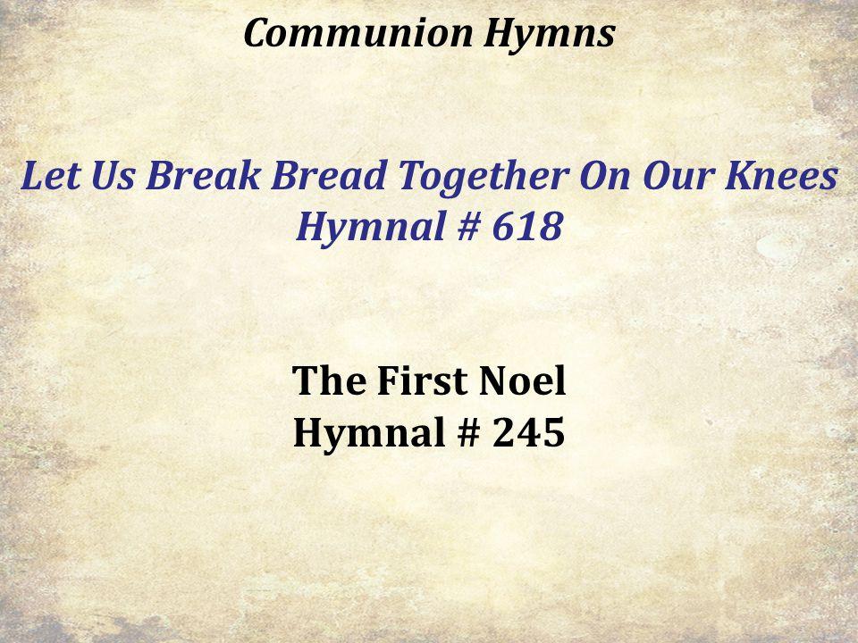 Let Us Break Bread Together On Our Knees