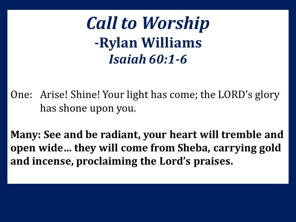 Call to Worship -Rylan Williams Isaiah 60:1-6