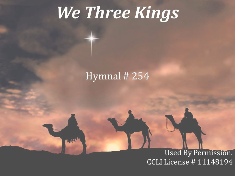 We Three Kings Hymnal # 254 Used By Permission.