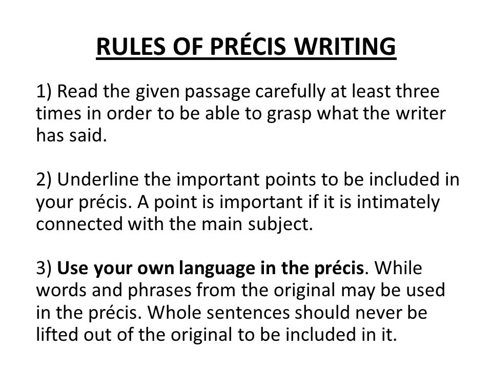 how to write a precis example Ten golden rules for writing a good precis what is a precis a precis is a concise and clear statement of the substance of a longer passage in a connected and readable shape.