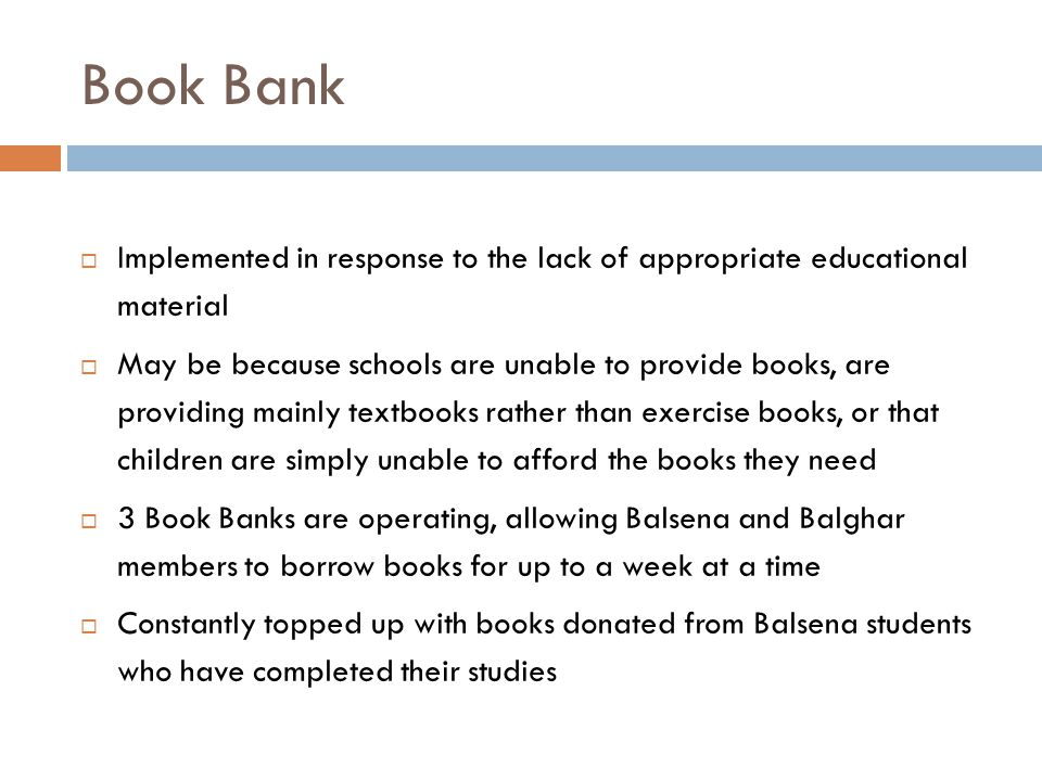 Book Bank Implemented in response to the lack of appropriate educational material.