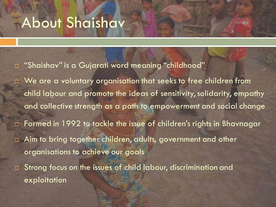 About Shaishav Shaishav is a Gujarati word meaning childhood