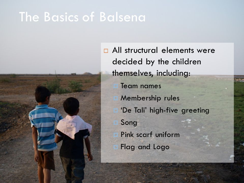 The Basics of Balsena All structural elements were decided by the children themselves, including:
