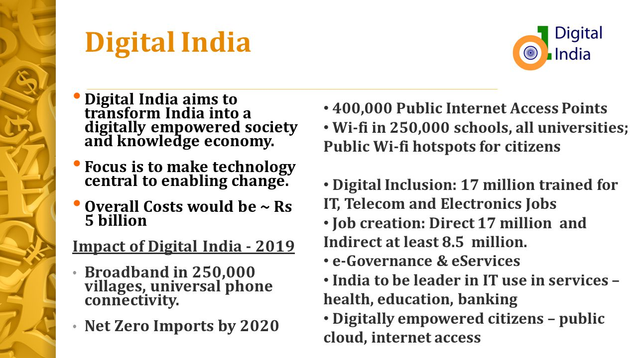 Digital India Digital India aims to transform India into a digitally empowered society and knowledge economy.