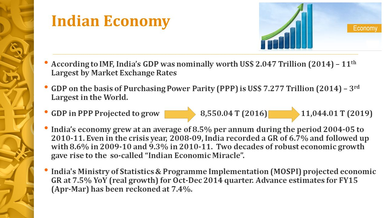 Indian Economy According to IMF, India's GDP was nominally worth US$ 2.047 Trillion (2014) – 11th Largest by Market Exchange Rates.