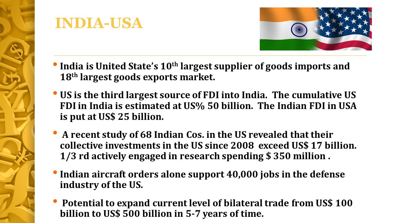 INDIA-USA India is United State's 10th largest supplier of goods imports and 18th largest goods exports market.