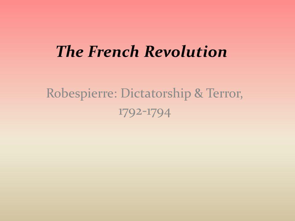 Robespierre: Dictatorship & Terror, 1792-1794