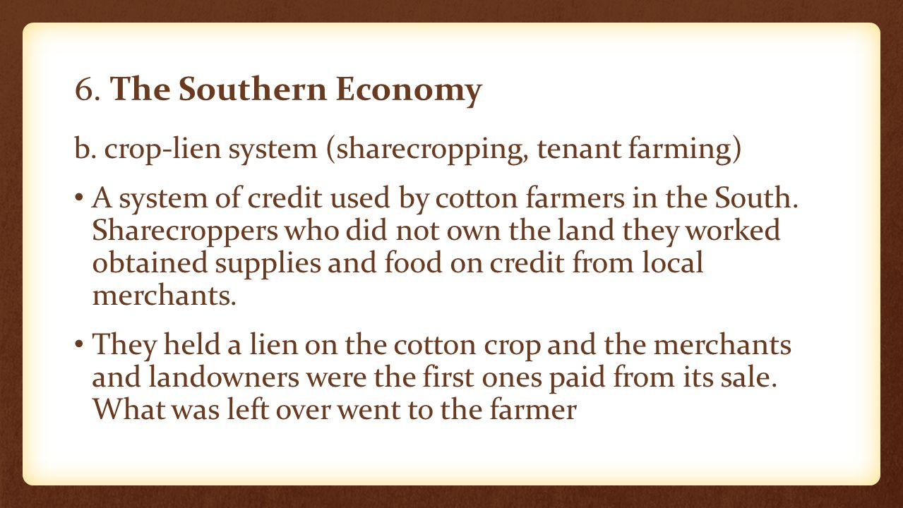 6. The Southern Economy b. crop-lien system (sharecropping, tenant farming)