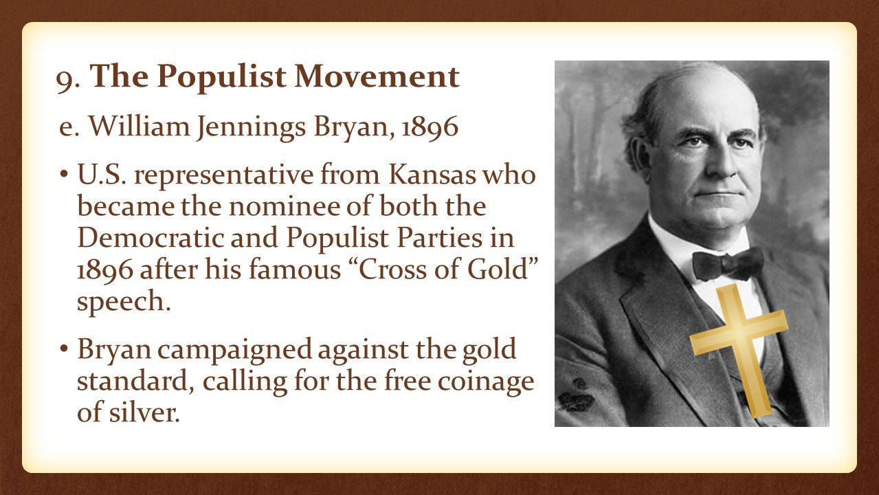 9. The Populist Movement e. William Jennings Bryan, 1896